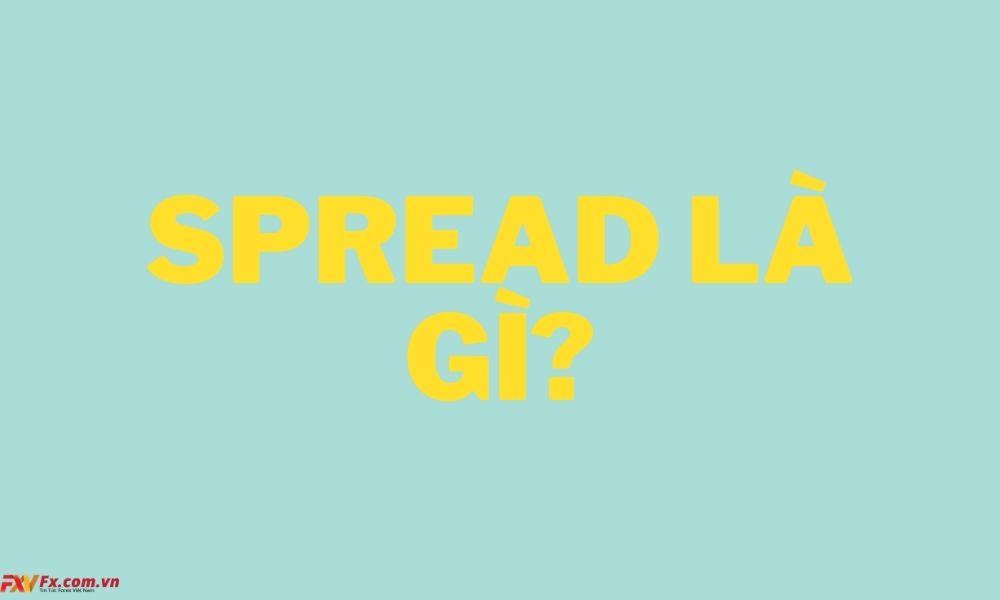Spread nghĩa là gì trong đầu tư tài chính?
