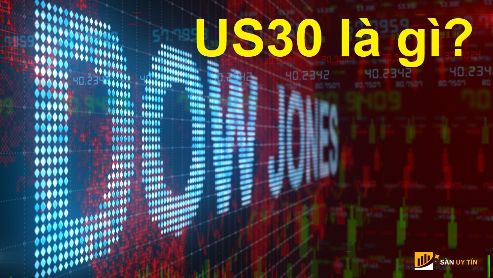 US30 là chỉ số gì trong chứng khoán
